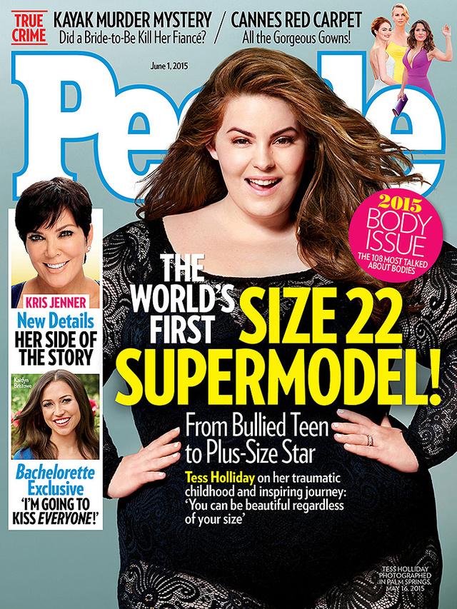Tess Holiday a People magazin címlapján                         Szenzációnak számított 2015 májusában, hogy a lap vezetősége a 22-es mérettel (XXL-es, 50-es méret) rendelkező 165 centi magas modellt, Tess Holidayt tette borítójára egy A-listás celeb vagy egy félmeztelen Victoria's Secret angyal helyett.