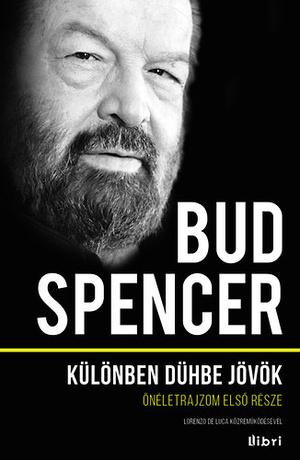 Bud Spencer: Különben dühbe jövök  Önéletrajzom első része