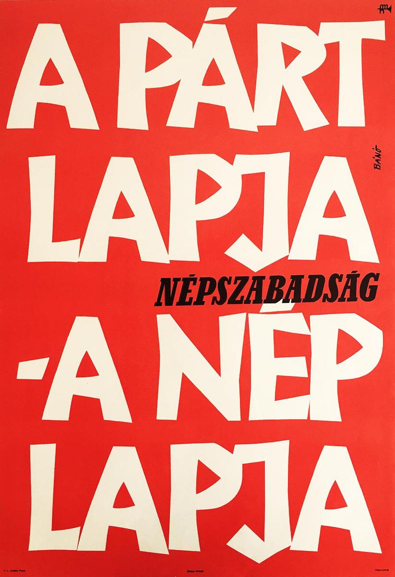 Tipografikus plakát. Az Népszabadság első száma 56 november 2-án jelent meg, és az MSZMP lapja volt a rendszerváltásig, és vígan muzsikált tovább is, míg a kormány be nem döntötte. Még talán érdemes megjegyezni a piros színt, a baloldali propaganda plakátok jellemző színét.