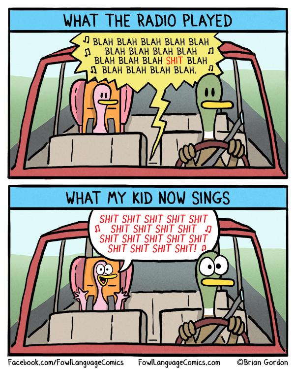 Amit a rádióban hallani: Bla bla bla bla bla bla SZAR bla bla bla bla. Amit a gyerekem énekel: szar szar szar szar szar szar szar szar szar