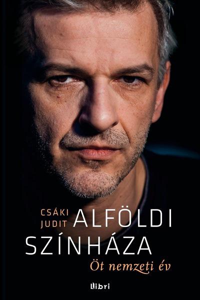 Csáki Judit: Alföldi színháza (Libri Kiadó)