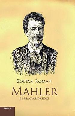Román Zoltán: Mahler és Magyarország (Geopen Kiadó)