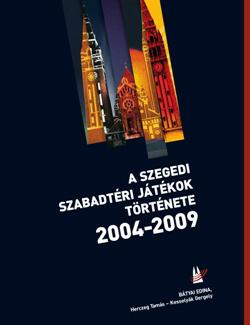 A Szegedi Szabadtéri Játékok története 2004-2009