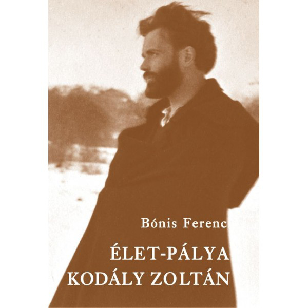 Bónis Ferenc: Élet-pálya: Kodály Zoltán