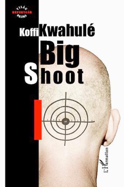 Koffi Kwahulé: Big Shoot
