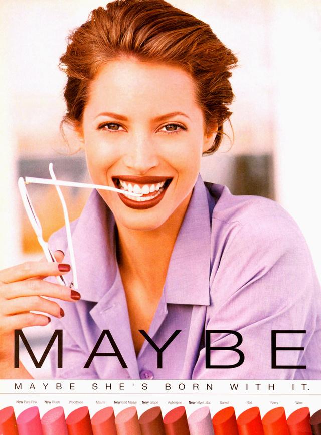 """A Maybelline 1990-ben újra gazdát cserélt és a Wasserstein Perella & Co. nevű befektetési vállalkozás vezetése alá került. Ebből az időszakból származik a márka mai napig ismert szlogenje is: """" Maybe she's born with it. Maybe it's Maybelline."""" Ugye, milyen ismerős? Ebben az évtizedben az új modellgeneráció is helyet kapott a márka hirdetéseiben, többek között Christy Turlington volt az egyik kiemelt arca cégnek."""