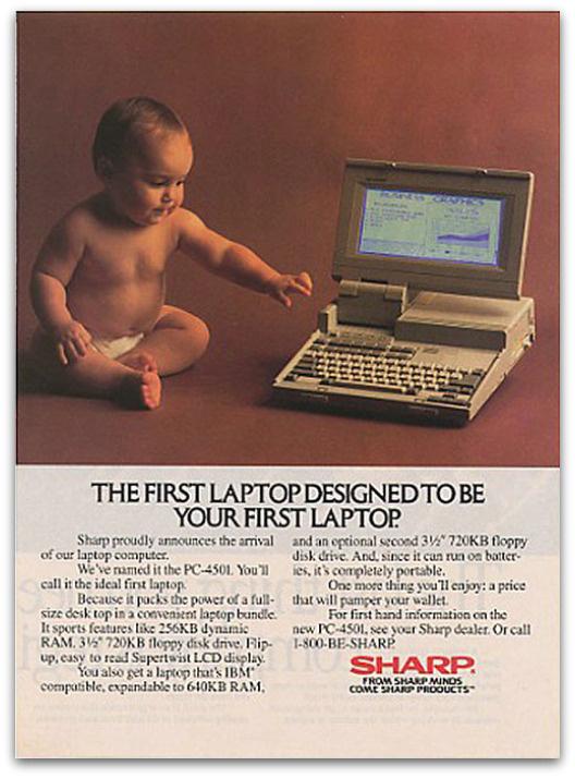 Újszülöttel promotálta korai laptopját a Sharp. Állítólag ezt a típust akár 640KB RAM-ra is ki lehetett bővíteni. A mai laptopok 2-4 memóriával rendelkeznek. 4GB körülbelül 6000-szer nagyobb, mint 640K.