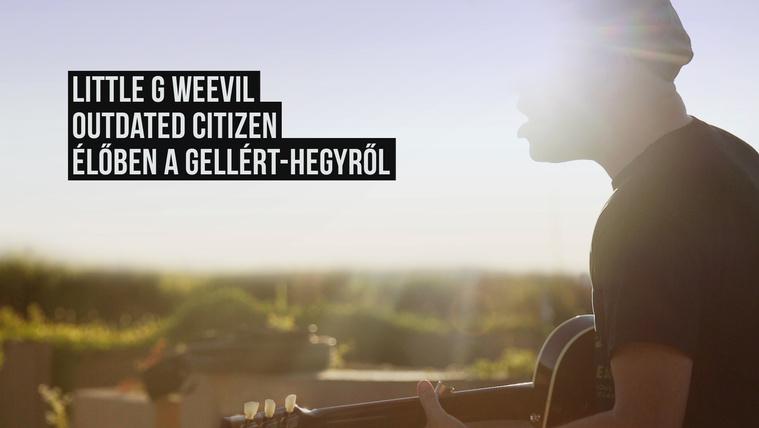 Little G Weevil - Outdated Citizen (élőben a Gellért-hegyről)