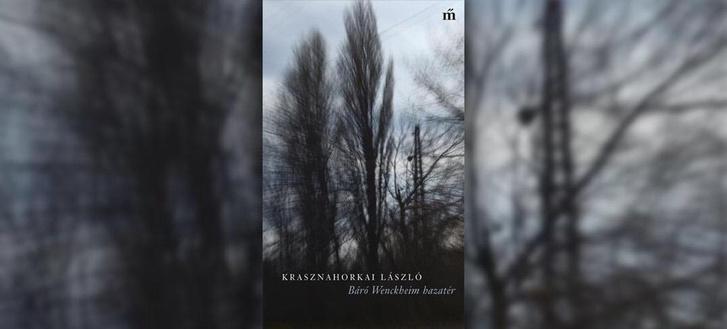 Krasznahorkai László: Báró Wenckheim hazatér