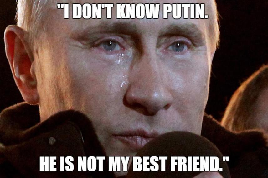 - Nem ismerem Putyint. Nem a legjobb barátom - mondta Donald Trump, és a tőle származó idézet már rá is került egy korábbi, az orosz elnökről készült sírós fotóra.
