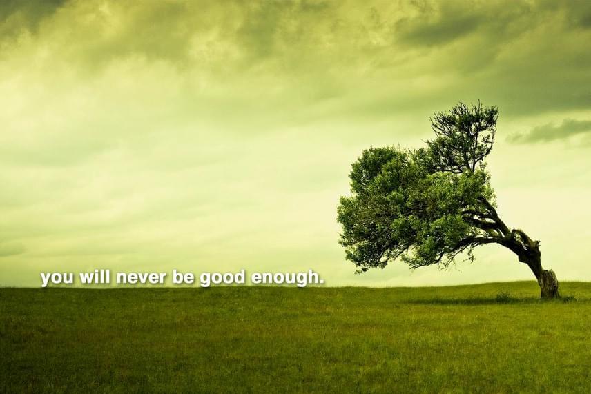 """""""Sosem leszel elég jó."""""""