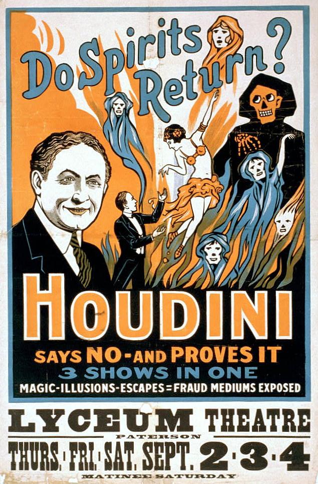 """Harry Houdini előadásának plakátja. """"Visszatérnek a lelkek?"""" Haoudini szerint nem - és be is bizonyítja. 3 előadás egyben: varázslat, illúzió, szabadulások, csaló médiumok leleplezése."""