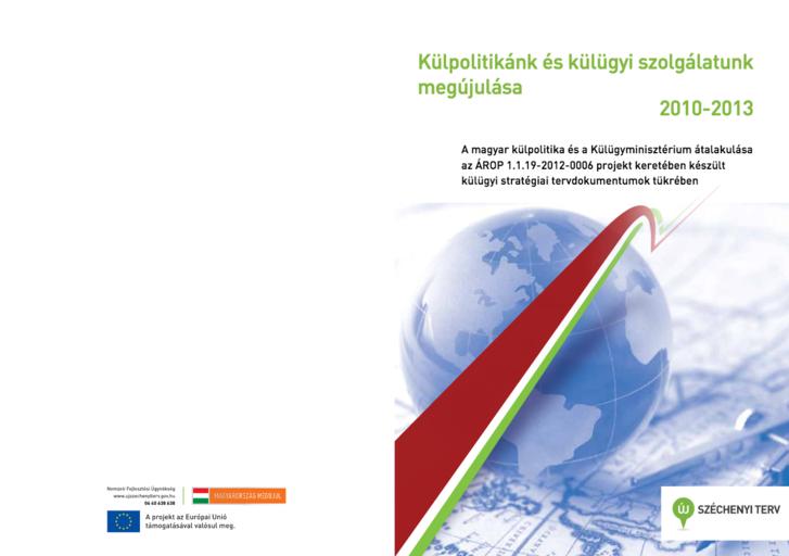 A Külpolitikánk és külügyi szolgálatunk megújulása 2010–13 című kormányzati dokumentum. Készült az Európai Unió támogatásával.