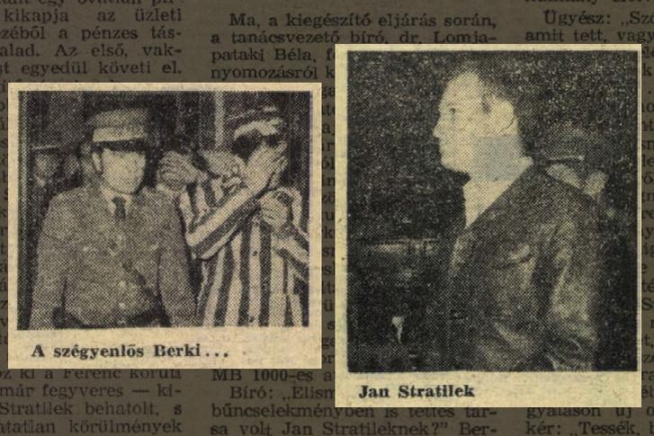 Berki Kálmán, foglalkozás nélküli, 30 éves másodrendű vádlott, valamint Jan Stratilek, műszerész, 27 éves csehszlovák állampolgár, elsőrendű vádlott. Szabad Föld, 1978. február 19.