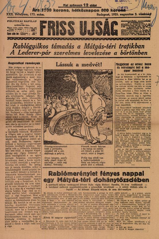 Friss Újság – 1925. augusztus 2.A Friss Újság szenzációs, bulváros híreket vegyített a komoly közéleti tartalmakkal, a címlapon általában grafikával; 1896 és 1944 között jelent meg.