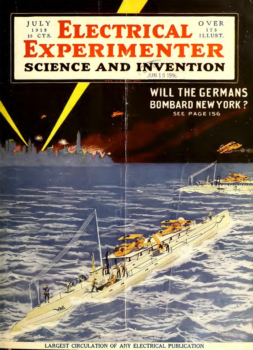 1918. júliusában, az I. világháború vége előtt öt hónappal erősen foglalkoztatta az amerikai közvéleményt, hogy a németek megtámadhatják-e közvetlenül az Egyesült Államokat, elérhetik-e az amerikai városokat. Gersnback is megvizsgálta ezt a kérdéskört, és címlapi illusztráció szerint látott elvi lehetőséget arra, hogy repülőgép-hordozó tengeralattjárókkal, korszerű elektronikus, rádiókommunikációs irányítással az USA partmenti nagyvárosait, jelesül a könnyű célpontot nyújtó New York-ot bombázzák.