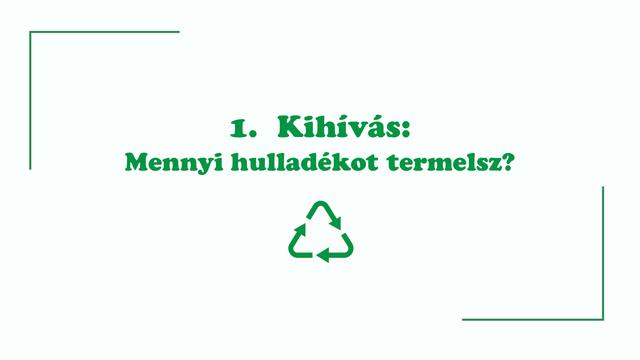 1. Kihívás: Mennyi hulladékot termelsz?