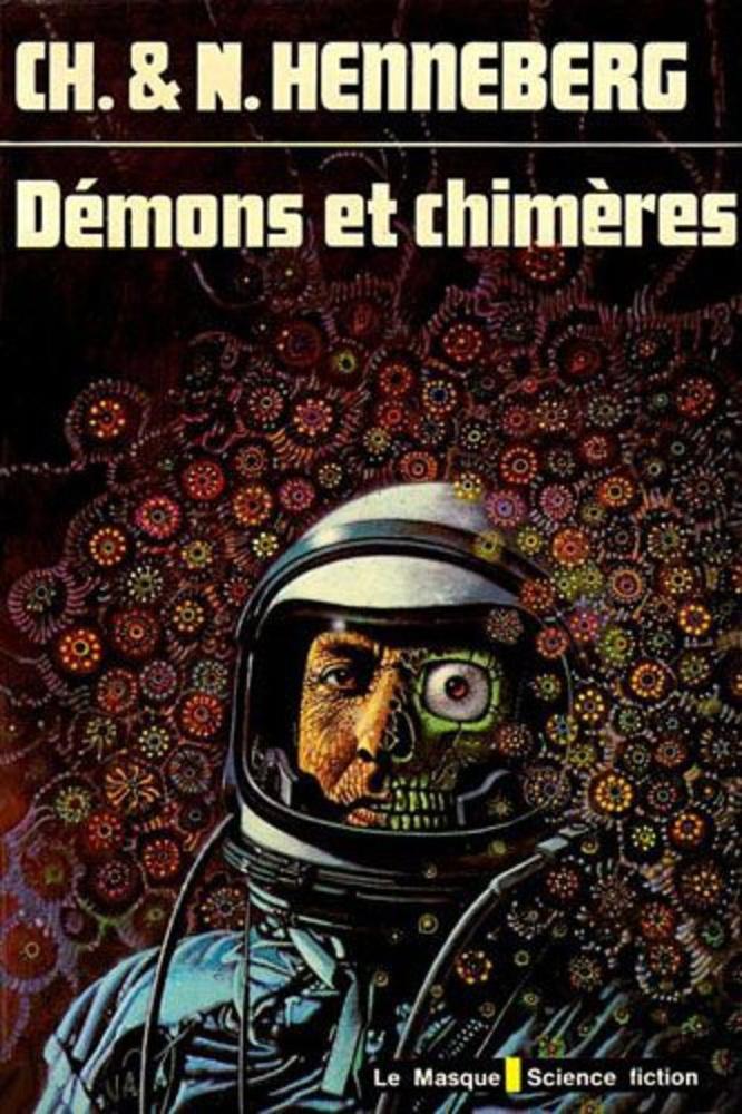 Charles & Nathalie Henneberg: Démons Et Chimères.                         A francia tudományos fantasztikum egyik meghatározó alakjai a Henneberg házaspár, akik az 50-es években kezdtek kissé elvont, kevésbé szórakoztató, de elgondolkodtató regényeket írni