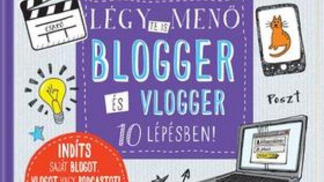 Hogyan legyél te is menő blogger, vlogger?