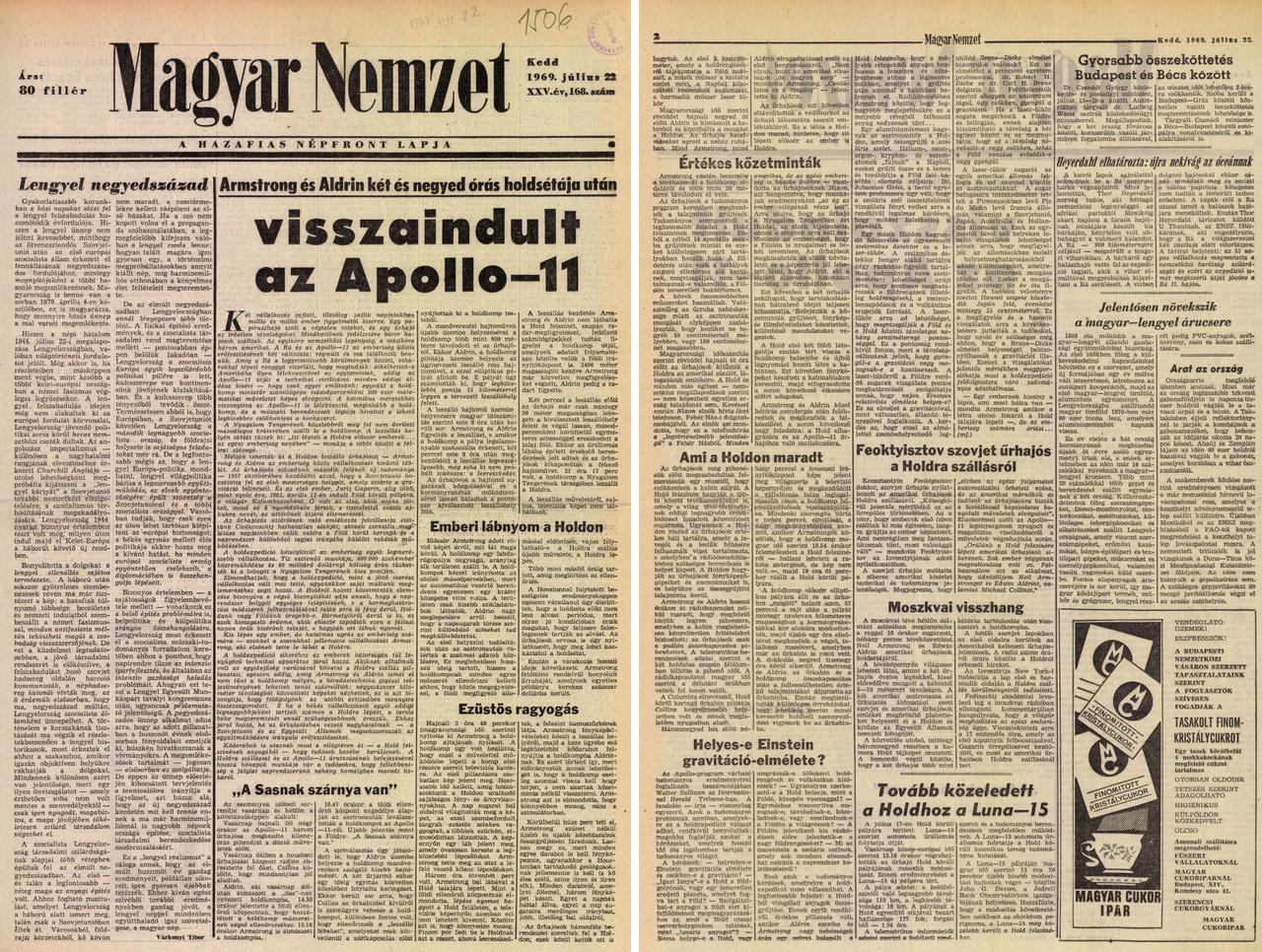 """A Magyar Nemzet (a Hazafias Népfront lapja) is csak július 22-én, kedden tudott beszámolni olvasóinak a történtekről, igaz nem is spóroltak a papírral, két oldalon vették sorra a szerkesztők, hogy mi minden történt a történelmi Apollo-küldetés csúcspontján. A javarész tárgyilagos összefoglaló kitért Einsten gravitáció-elméletének helyességére, és idézte Konsztantyin Feoktyisztov, szovjet kozmonauta lelkes kommentárját is: """"Kétségkívül jelentős mérföldkő ez az űrrepülés történetében. Az a tény, hogy emberek első ízben szálltak ki más égitesten, lángra gyújtja az ember képzeletét. Ami nemrégiben még fantasztikusnak tűnt, most valósággá vált."""""""