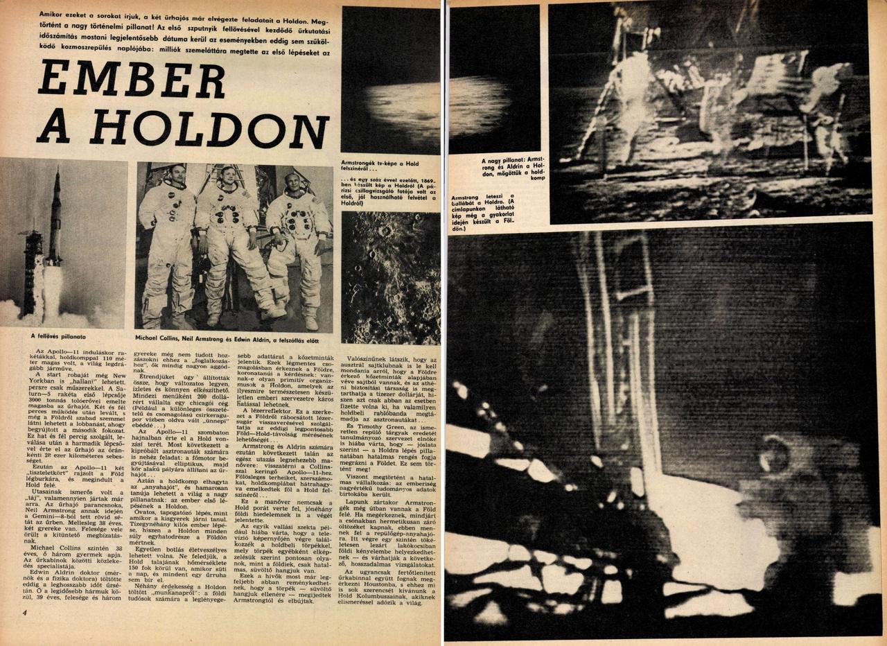 A Képes Újság hetilap 1969. július 26-án megjelent száma címlapon nem, de belül két oldalon is beszámolt a holdraszállásról, figyelemreméltó módon leszámolva egy sor korabeli hiedelemmel, álhírrel, hoax-szal (Armstrongék nem találkoztak kicsi, süvöltő hangú holdlakókkal, nem sajtból van a Hold, nem okozott Földrengést a holdraszállás.)