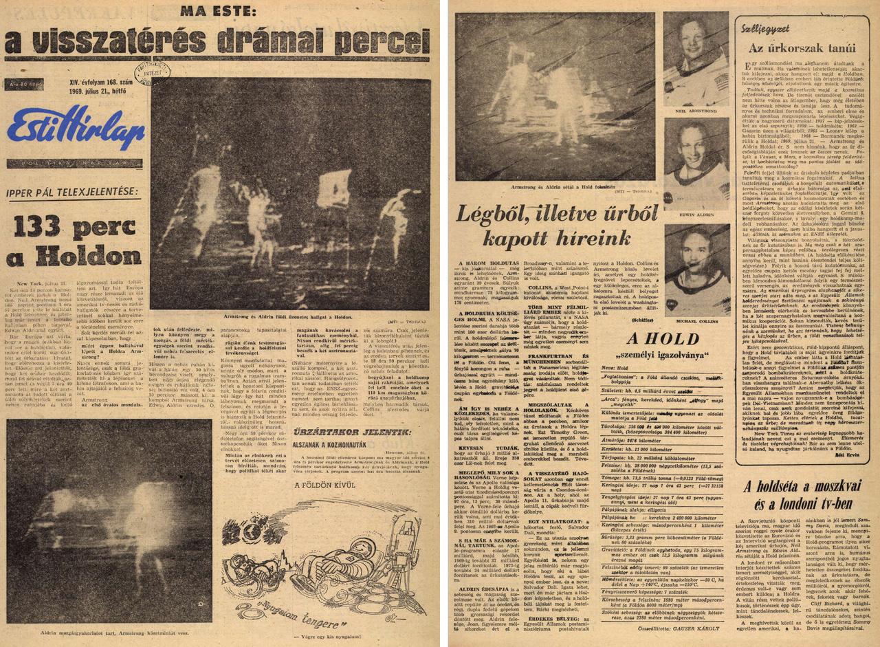 """1969. július 21-én, hétfőn az Esti Hírlapnak két száma is az utcára került, részben azonos belső tartalommal, de a holdraszállást friss képekkel, információkkal taglalva (168. szám mindkettő). Ez a lapszám Ipper Pál telexjelentését hozta címlapon, immár az első holdsétáról, benne olyan érdekes részletekkel, hogy """"miért éppen ballábával lépett a Holdra Armstrong?"""" vagy hogy sokak szerint Nixon elnök politikai tőkét akart kovácsolni  a fantasztikus eseményből, de végül """"rendkívül mértéktartóan, alig fél percig beszélt a két asztronautával."""""""