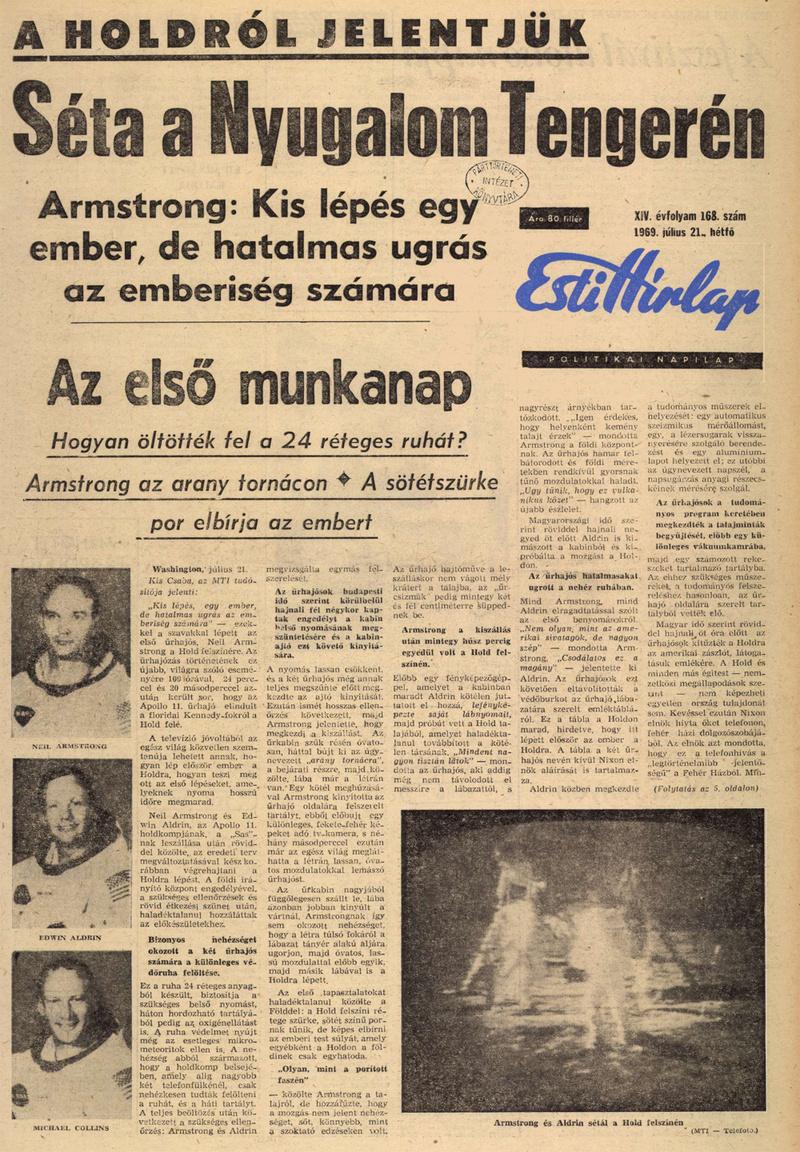 A magyar napilapok közül a hétfői Esti Hírlap  hozhatta le elsőként a szenzációs hírt, címlapján Neil Armstrong legendás szavaival. A szerkesztők tisztában voltak vele, hogy az amerikai űrhajósok nem kirándulni mentek a Holdra, hanem kemény munka várt ott rájuk.