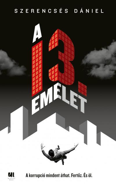 Szerencsés Dániel: A 13. emelet - 21. Század Kiadó