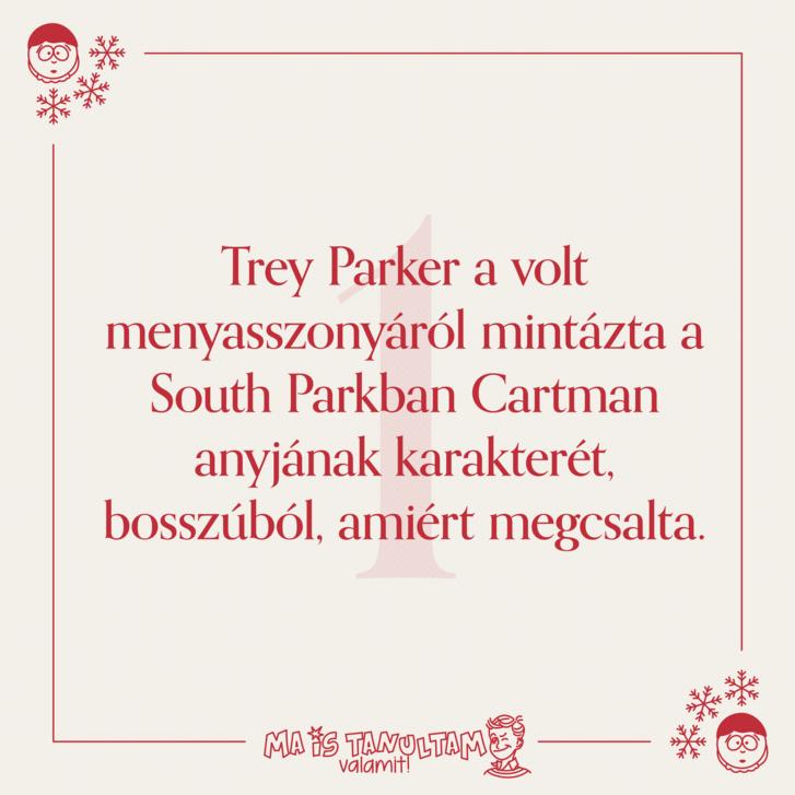 Trey Parker a volt menyasszonyáról mintázta a South Parkban Cartman anyjának karakterét, bosszúból, amiért megcsalta.