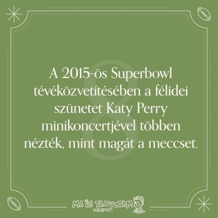 A 2015-ös Superbowl tévéközvetítésében a félidei szünetet Katy Perry minikoncertjével többen nézték, mint magát a meccset.