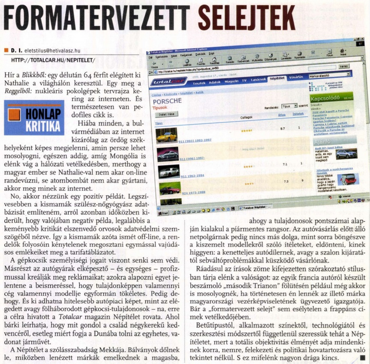Végre valaki írt a Népítéletről is, amely a Totalcar egyik legjobb terméke.                         Heti Válasz - 2005/08/25