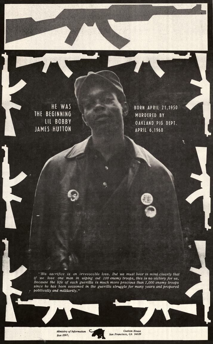 Lil' Bobby emlékplakát. Robert James Hutton a Fekete Párducok pénztárnoka volt, akit 18 éves korában lőttek agyon, miután a Fekete Párducok néhány tagja másfél óráig tartó tűzharcba keveredett rendőrökkel egy nyugat-oaklandi magánháznál, két nappal a Martin Luther King elleni merényletet követően. Hutton a lövöldözés végén megadta magát, fegyvertelenül, félmeztelenre vetkőzve, föltartott kézzel jött ki a könnygázzal elárasztott házból, ekkor tucatnyi lövéssel végeztek vele.
