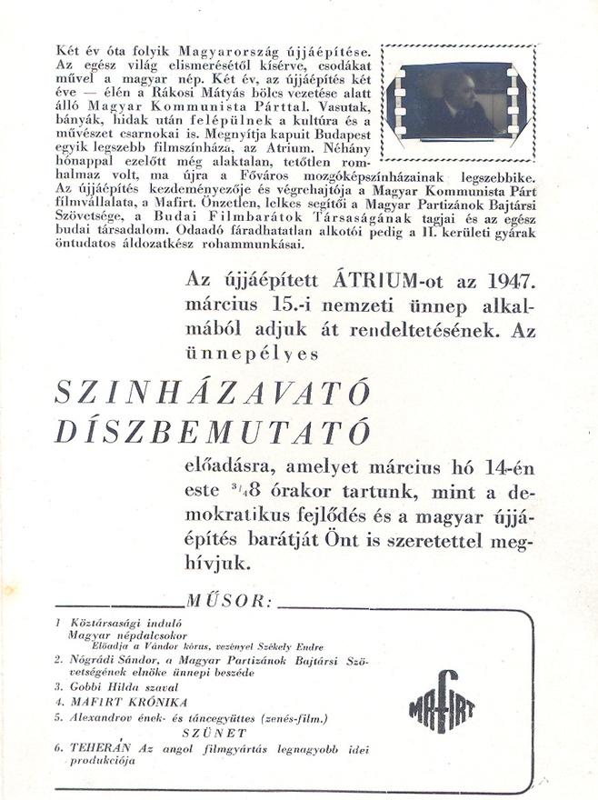 1947 március 14-én adták át újból a mozit. A díszelőadáson a népdalcsokor előadása után a Magyar Partizánok Bajtársi Szövetségének elnöke mondott gyújtó hangú beszédet, és Gobbi Hilda is szavalt. Utána pedig A Teherán című angol filmet adták, hogy ezzel is adjanak egyet a világbékének és a győzedelmeskedő kommunizmusnak.