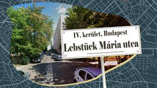 Ki volt a Lebstück Mária utca névadója? Mária főhadnagyként talán ismerős?