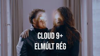 A Cloud 9+ magyar dalszövegekkel újít – Elmúlt rég-klippremier