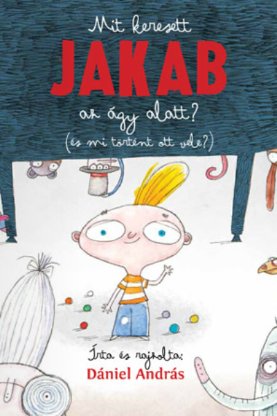 Mit keresett Jakab az ágy alatt? - Dániel András (Pozsonyi Pagony Kiadó)