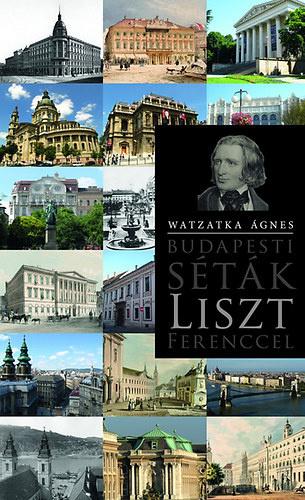 Watzatka Ágnes: Budapesti séták Liszt Ferenccel, Helikon Kiadó