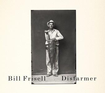 Bill Frisell: Disfarmer