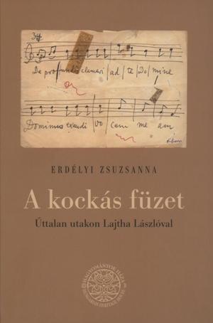 Erdélyi Zsuzsanna: Kockás füzet - Úttalan utakon Lajtha Lászlóval