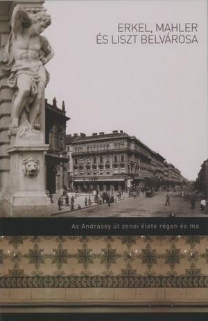 Az Erkel, Mahler és Liszt belvárosa című, az Andrássy út zenei életéről szóló kiadvány borítója