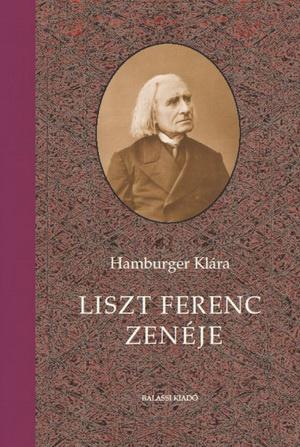 Hamburger Klára: Liszt Ferenc zenéje (Balassi Kiadó 2011)