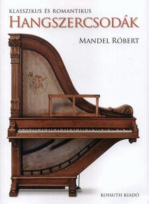 Mandel Róbert: Klasszikus és romantikus hangszercsodák