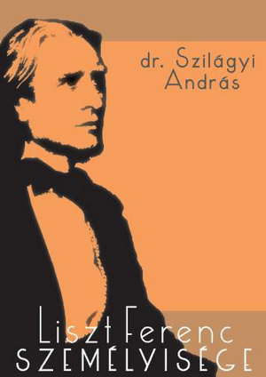 Szilágyi András: Liszt Ferenc személyisége