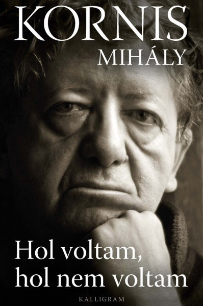 Kornis Mihály: Hol voltam, hol nem voltam
