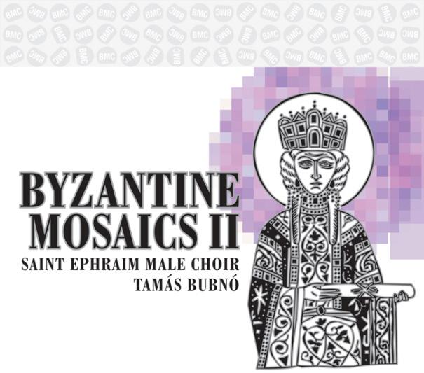 Byzantine mosaics II, BMC, Szent Efrém Férfikar, Bubnó Tamás