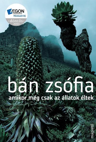 Bán Zsófia: Amikor még csak az állatok éltek (Aegon Művészeti Díj 2013 döntőse)