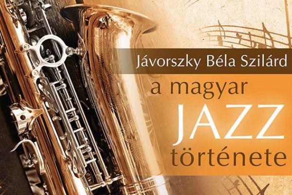Jávorszky Béla Szilárd: A magyar jazz története
