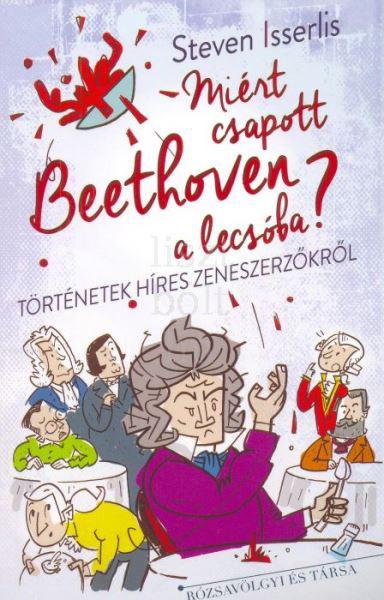 Miért csapott Beethoven a lecsóba?