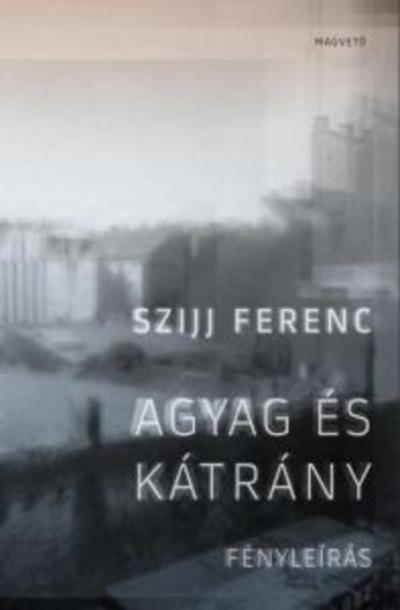Szijj Ferenc: Agyag és kátrány - Fényleírás